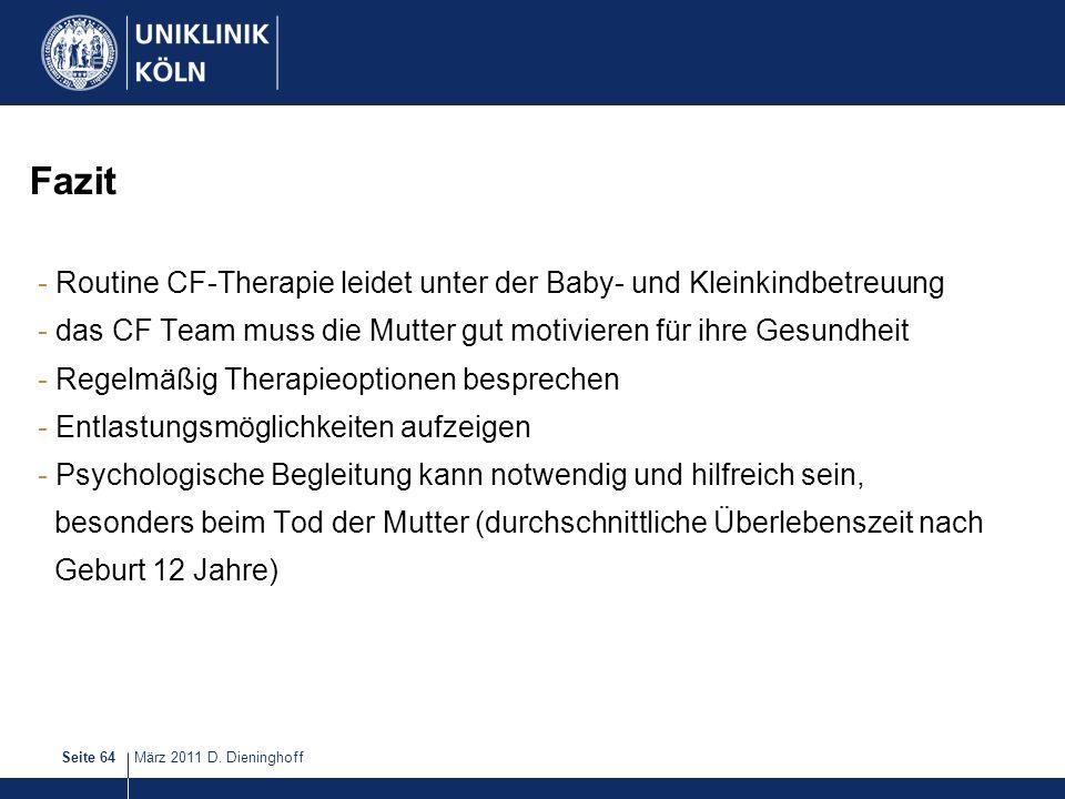 März 2011 D. DieninghoffSeite 64 Fazit - Routine CF-Therapie leidet unter der Baby- und Kleinkindbetreuung - das CF Team muss die Mutter gut motiviere