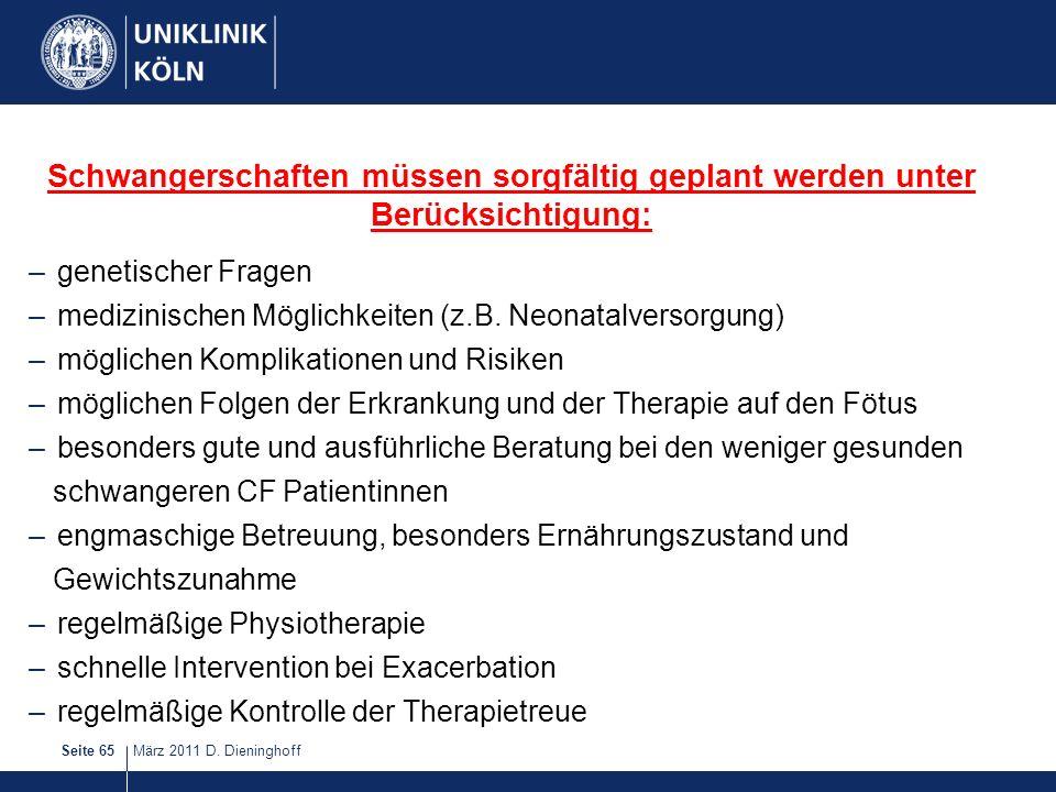 März 2011 D. DieninghoffSeite 65 Schwangerschaften müssen sorgfältig geplant werden unter Berücksichtigung: –genetischer Fragen –medizinischen Möglich