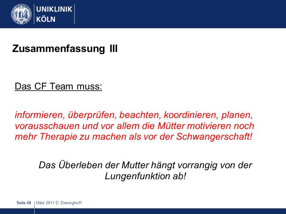 März 2011 D. DieninghoffSeite 68 Zusammenfassung III Das CF Team muss: informieren, überprüfen, beachten, koordinieren, planen, vorausschauen und vor