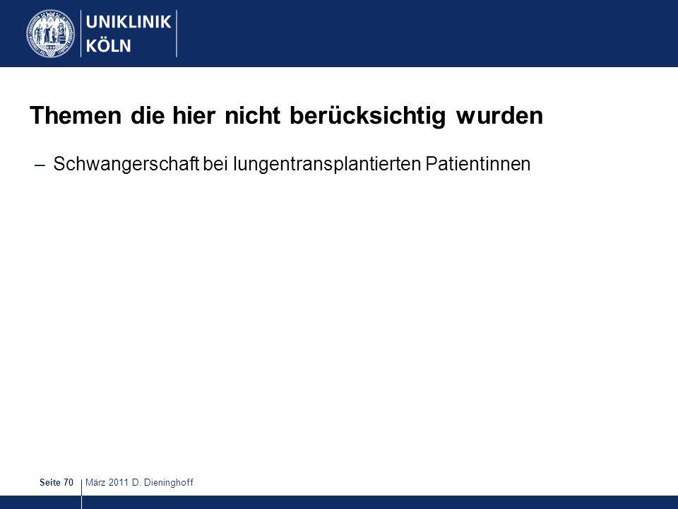 März 2011 D. DieninghoffSeite 70 Themen die hier nicht berücksichtig wurden –Schwangerschaft bei lungentransplantierten Patientinnen