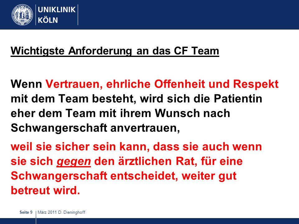 März 2011 D. DieninghoffSeite 9 Wichtigste Anforderung an das CF Team Wenn Vertrauen, ehrliche Offenheit und Respekt mit dem Team besteht, wird sich d
