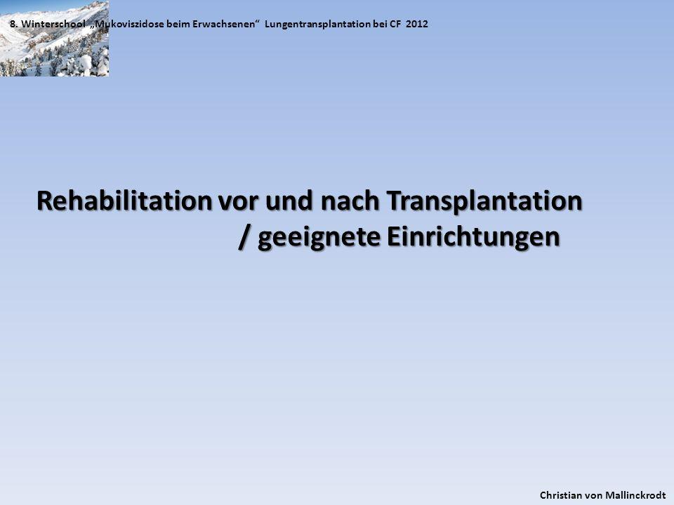 8. Winterschool Mukoviszidose beim Erwachsenen Lungentransplantation bei CF 2012 Christian von Mallinckrodt Rehabilitation vor und nach Transplantatio