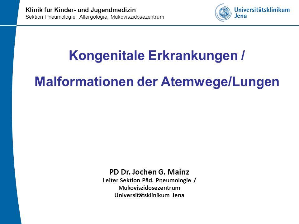 Klinik für Kinder- und Jugendmedizin Sektion Pneumologie, Allergologie, Mukoviszidosezentrum Kongenitale Erkrankungen / Malformationen der Atemwege/Lu