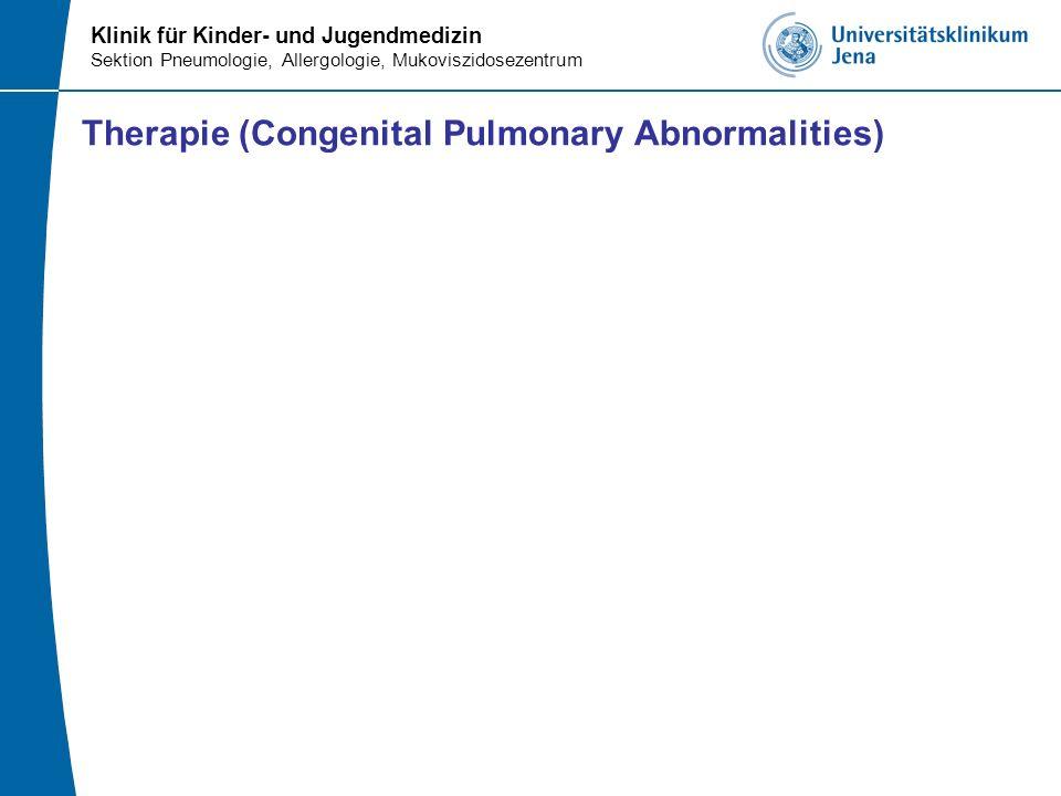 Klinik für Kinder- und Jugendmedizin Sektion Pneumologie, Allergologie, Mukoviszidosezentrum Therapie (Congenital Pulmonary Abnormalities)