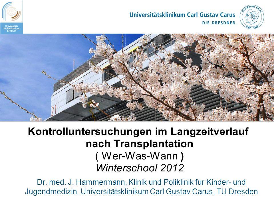 Kontrolluntersuchungen im Langzeitverlauf nach Transplantation ( Wer-Was-Wann ) Winterschool 2012 Dr. med. J. Hammermann, Klinik und Poliklinik für Ki