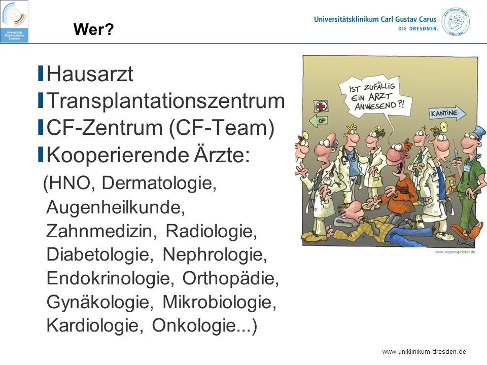 www.uniklinikum-dresden.de Wer? I Hausarzt I Transplantationszentrum I CF-Zentrum (CF-Team) I Kooperierende Ärzte: (HNO, Dermatologie, Augenheilkunde,