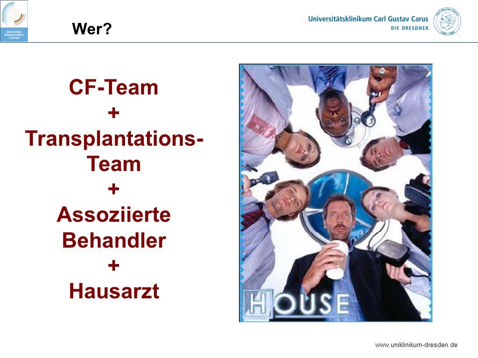www.uniklinikum-dresden.de Wer? CF-Team + Transplantations- Team + Assoziierte Behandler + Hausarzt