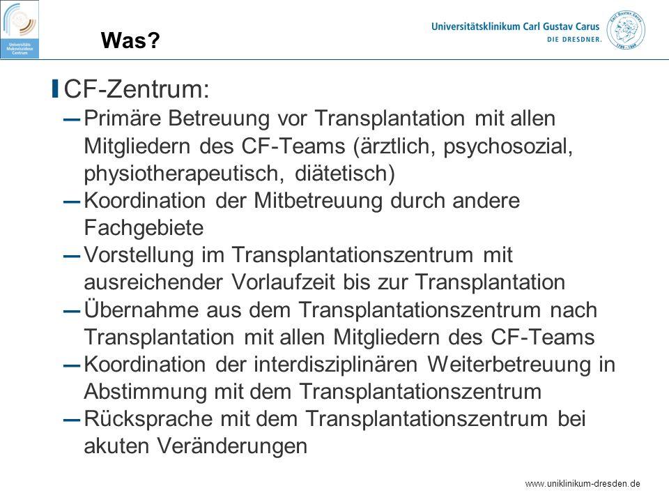 www.uniklinikum-dresden.de Was? I CF-Zentrum: Primäre Betreuung vor Transplantation mit allen Mitgliedern des CF-Teams (ärztlich, psychosozial, physio