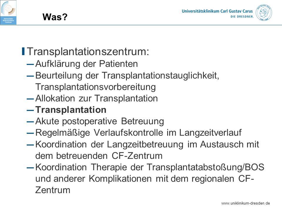 www.uniklinikum-dresden.de Was? I Transplantationszentrum: Aufklärung der Patienten Beurteilung der Transplantationstauglichkeit, Transplantationsvorb
