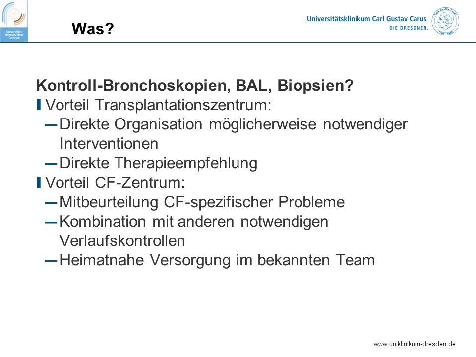 www.uniklinikum-dresden.de Was? Kontroll-Bronchoskopien, BAL, Biopsien? I Vorteil Transplantationszentrum: Direkte Organisation möglicherweise notwend