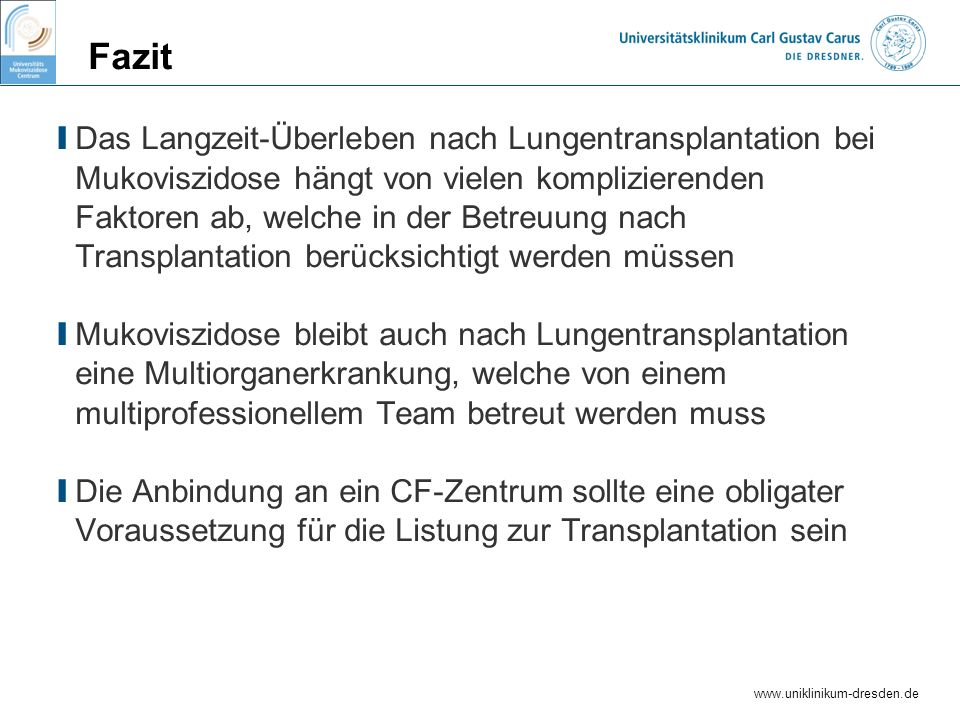 www.uniklinikum-dresden.de Fazit I Das Langzeit-Überleben nach Lungentransplantation bei Mukoviszidose hängt von vielen komplizierenden Faktoren ab, w