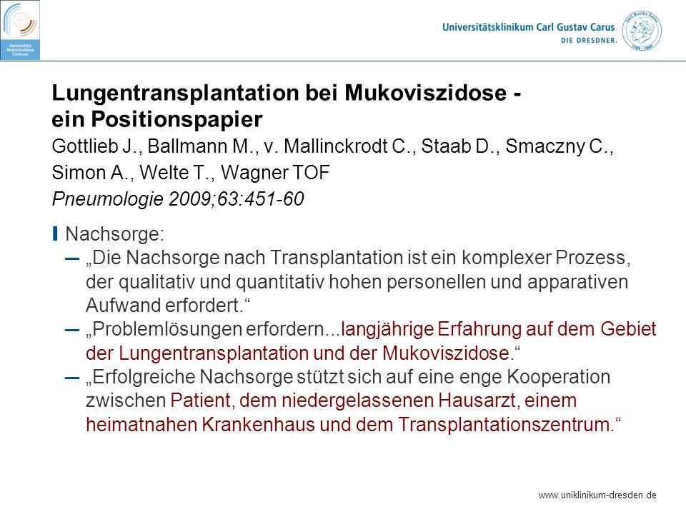 www.uniklinikum-dresden.de Lungentransplantation bei Mukoviszidose - ein Positionspapier Gottlieb J., Ballmann M., v. Mallinckrodt C., Staab D., Smacz