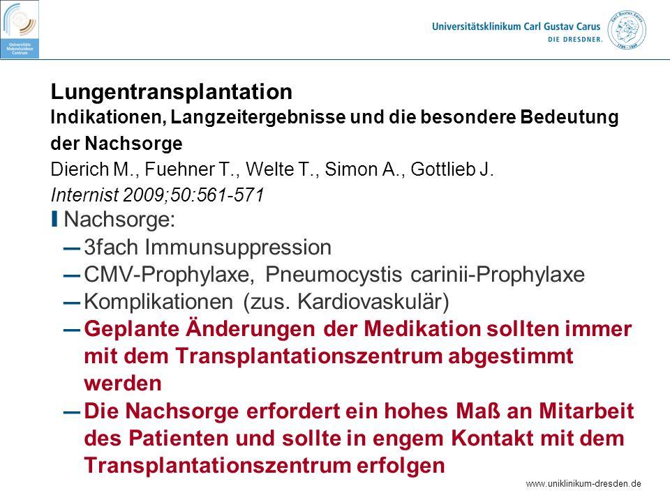 www.uniklinikum-dresden.de Lungentransplantation Indikationen, Langzeitergebnisse und die besondere Bedeutung der Nachsorge Dierich M., Fuehner T., We