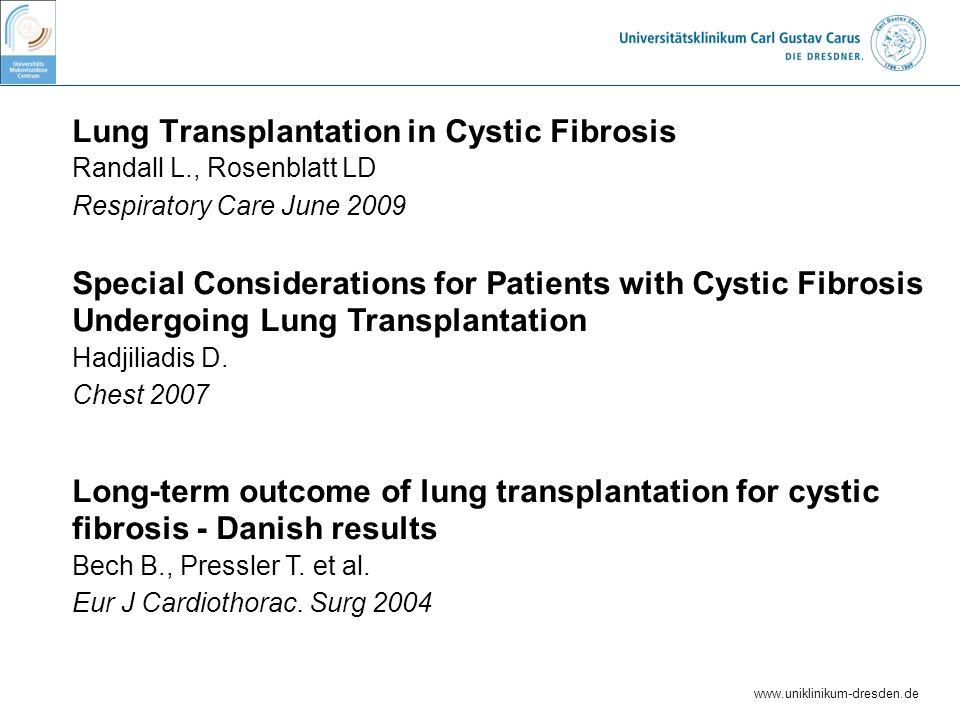 www.uniklinikum-dresden.de Lung Transplantation in Cystic Fibrosis Randall L., Rosenblatt LD Respiratory Care June 2009 Special Considerations for Pat