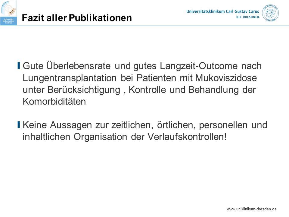 www.uniklinikum-dresden.de Fazit aller Publikationen I Gute Überlebensrate und gutes Langzeit-Outcome nach Lungentransplantation bei Patienten mit Muk