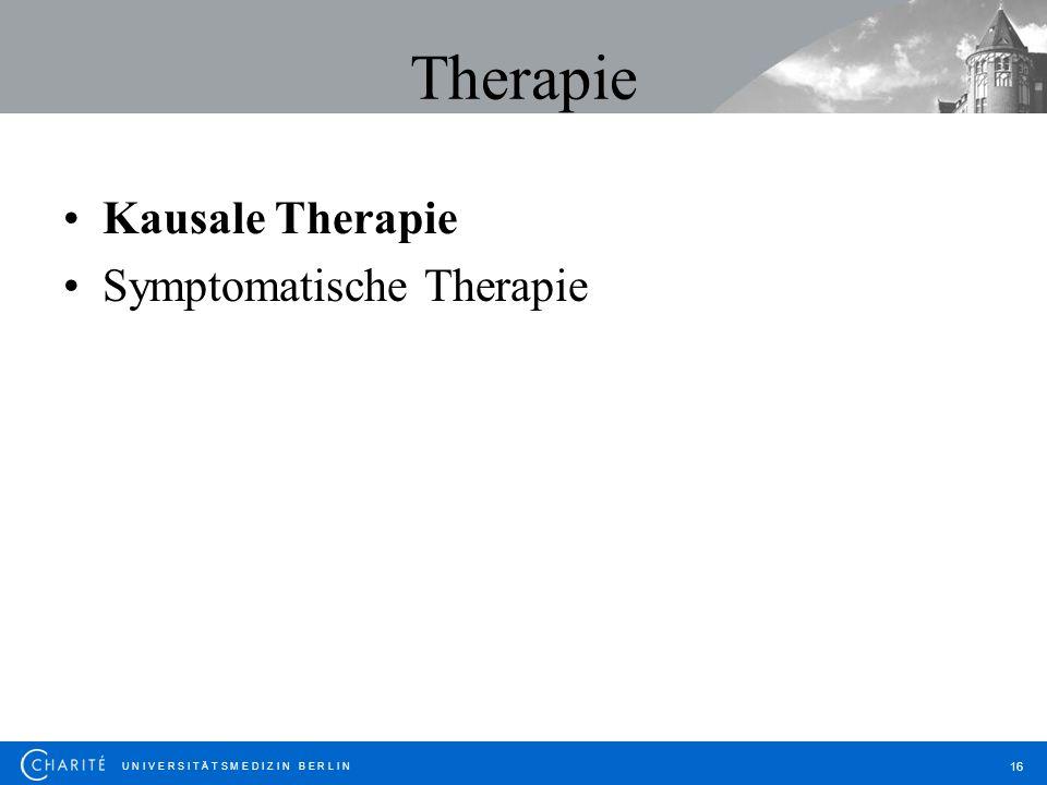 U N I V E R S I T Ä T S M E D I Z I N B E R L I N 16 Therapie Kausale Therapie Symptomatische Therapie