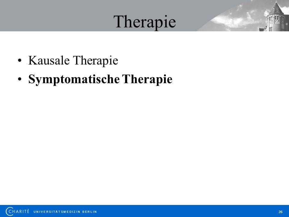 U N I V E R S I T Ä T S M E D I Z I N B E R L I N 26 Therapie Kausale Therapie Symptomatische Therapie