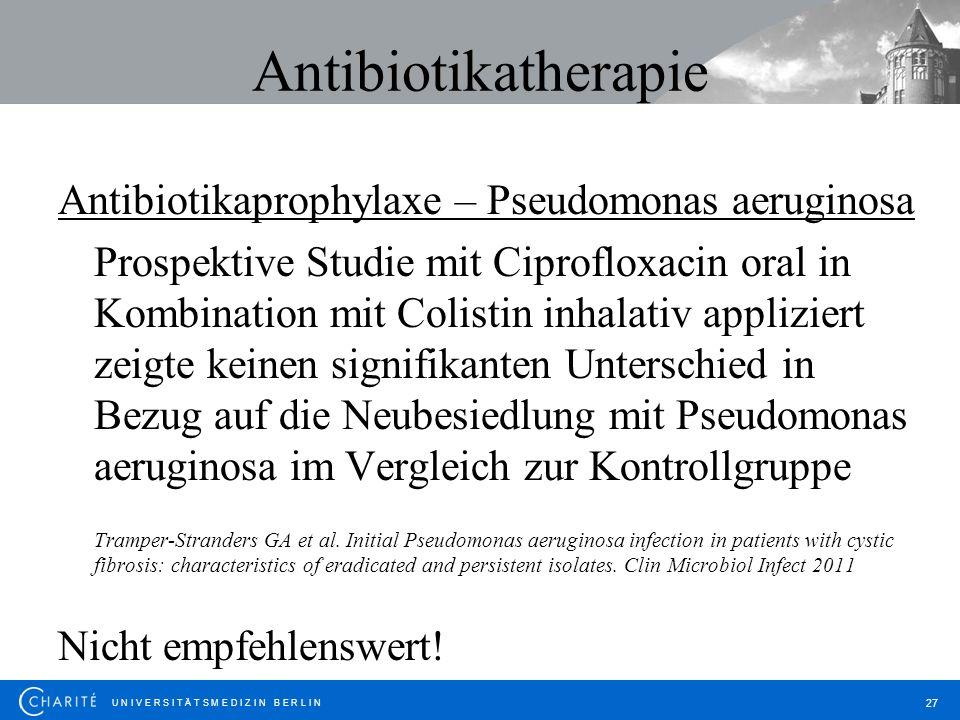 U N I V E R S I T Ä T S M E D I Z I N B E R L I N 27 Antibiotikatherapie Antibiotikaprophylaxe – Pseudomonas aeruginosa Prospektive Studie mit Ciprofl