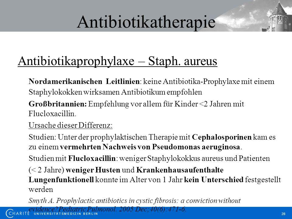U N I V E R S I T Ä T S M E D I Z I N B E R L I N 28 Antibiotikatherapie Antibiotikaprophylaxe – Staph. aureus Nordamerikanischen Leitlinien: keine An