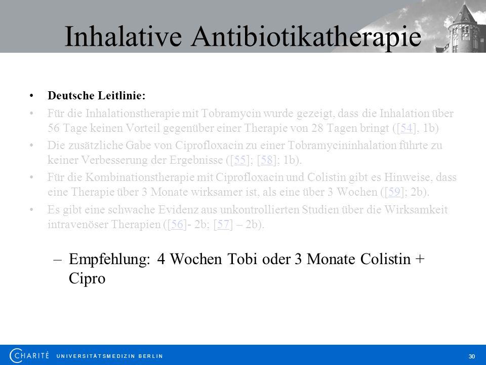 U N I V E R S I T Ä T S M E D I Z I N B E R L I N 30 Inhalative Antibiotikatherapie Deutsche Leitlinie: Für die Inhalationstherapie mit Tobramycin wur