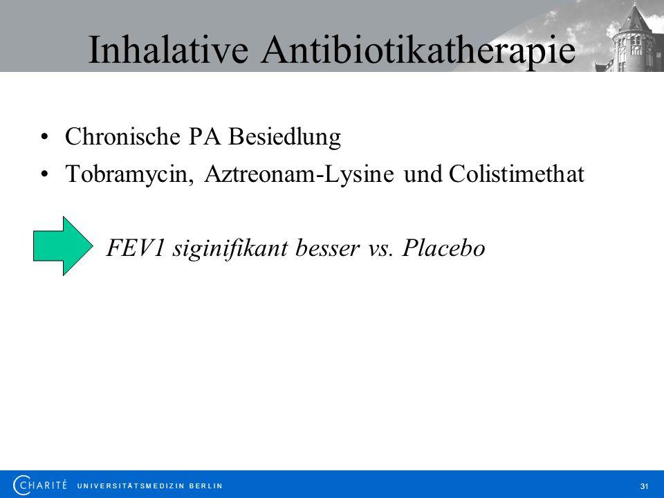 U N I V E R S I T Ä T S M E D I Z I N B E R L I N 31 Inhalative Antibiotikatherapie Chronische PA Besiedlung Tobramycin, Aztreonam-Lysine und Colistim
