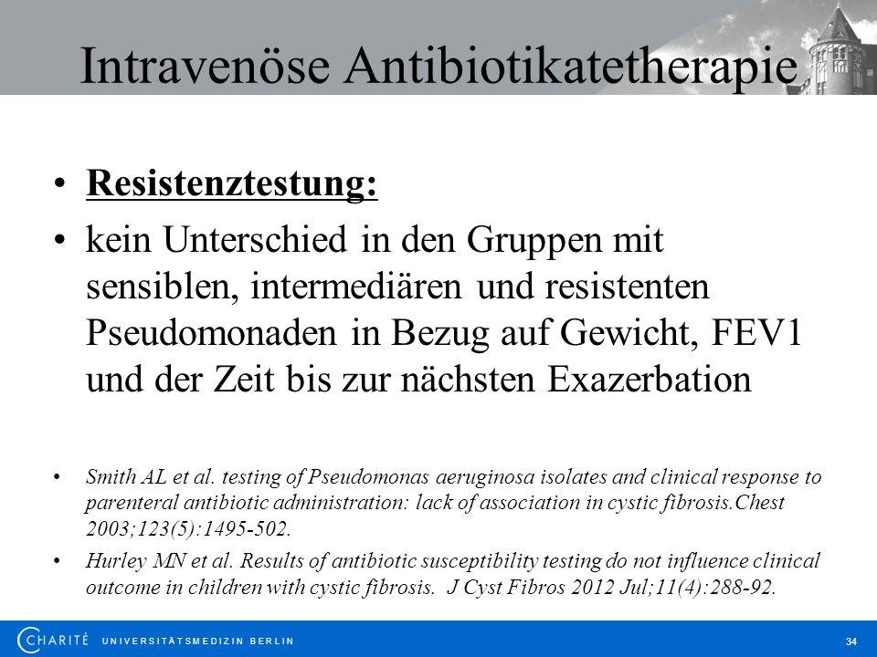 U N I V E R S I T Ä T S M E D I Z I N B E R L I N 34 Intravenöse Antibiotikatetherapie Resistenztestung: kein Unterschied in den Gruppen mit sensiblen