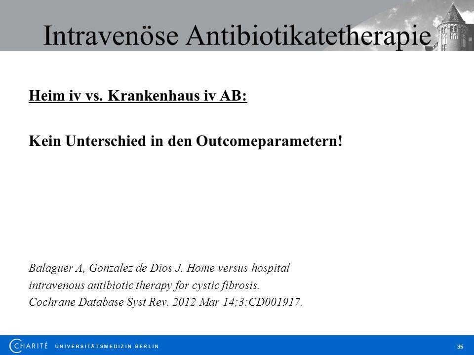 U N I V E R S I T Ä T S M E D I Z I N B E R L I N 35 Intravenöse Antibiotikatetherapie Heim iv vs. Krankenhaus iv AB: Kein Unterschied in den Outcomep