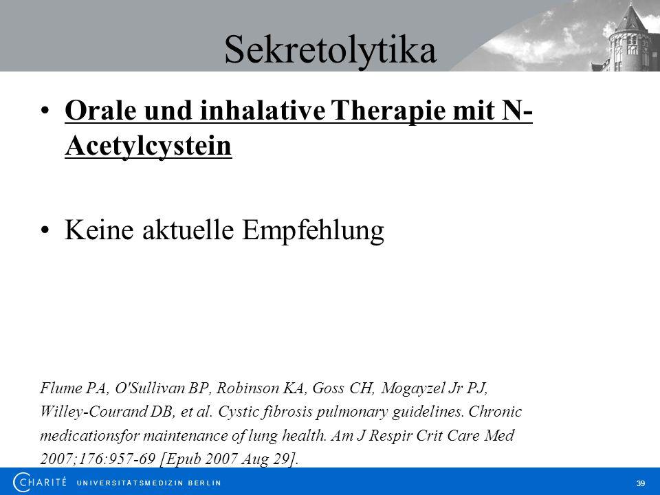 U N I V E R S I T Ä T S M E D I Z I N B E R L I N 39 Sekretolytika Orale und inhalative Therapie mit N- Acetylcystein Keine aktuelle Empfehlung Flume