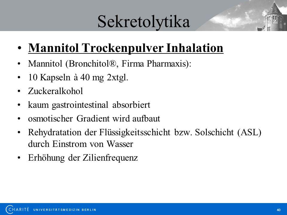 U N I V E R S I T Ä T S M E D I Z I N B E R L I N 40 Sekretolytika Mannitol Trockenpulver Inhalation Mannitol (Bronchitol®, Firma Pharmaxis): 10 Kapse