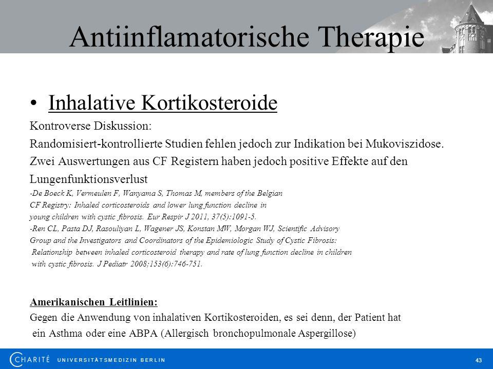 U N I V E R S I T Ä T S M E D I Z I N B E R L I N 43 Antiinflamatorische Therapie Inhalative Kortikosteroide Kontroverse Diskussion: Randomisiert-kont
