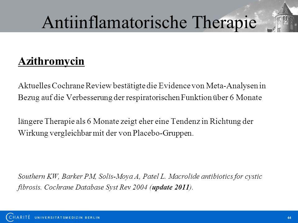 U N I V E R S I T Ä T S M E D I Z I N B E R L I N 44 Antiinflamatorische Therapie Azithromycin Aktuelles Cochrane Review bestätigte die Evidence von M