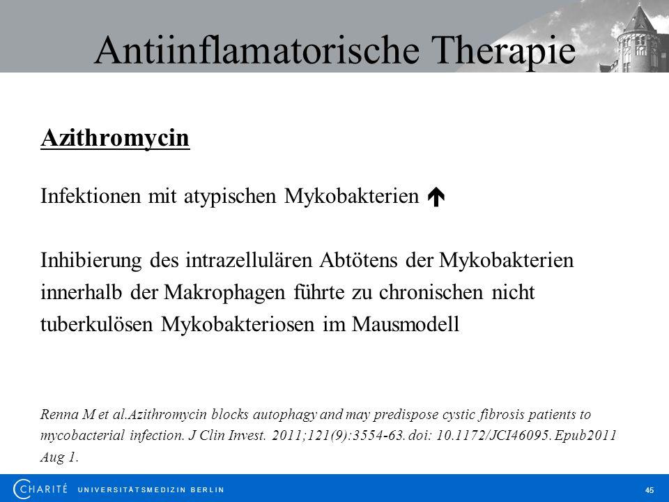 U N I V E R S I T Ä T S M E D I Z I N B E R L I N 45 Antiinflamatorische Therapie Azithromycin Infektionen mit atypischen Mykobakterien Inhibierung de