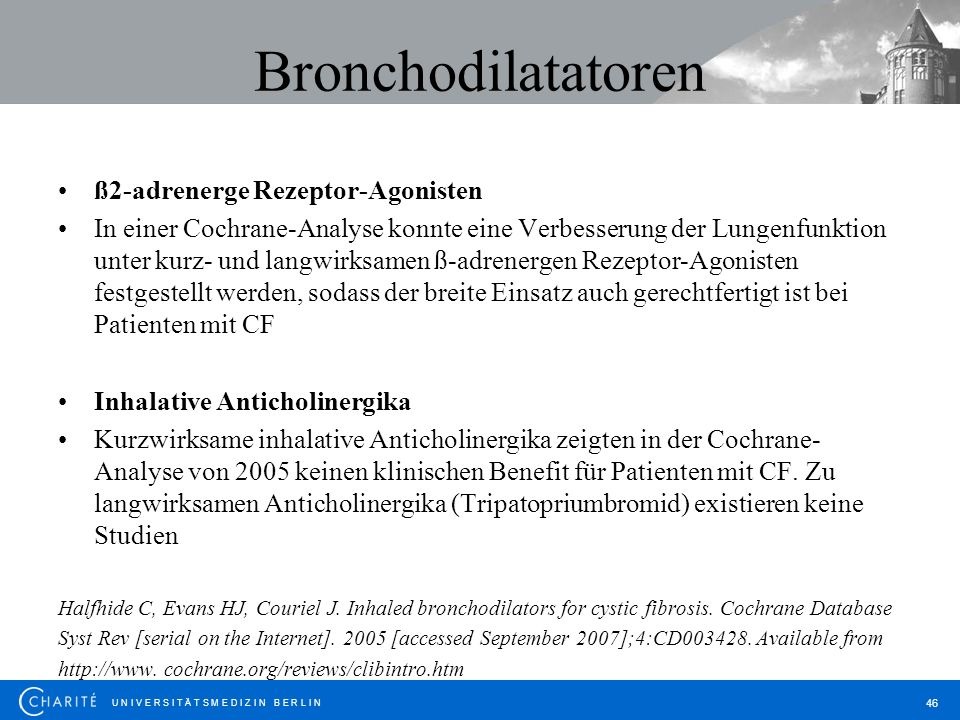 U N I V E R S I T Ä T S M E D I Z I N B E R L I N 46 Bronchodilatatoren ß2-adrenerge Rezeptor-Agonisten In einer Cochrane-Analyse konnte eine Verbesse