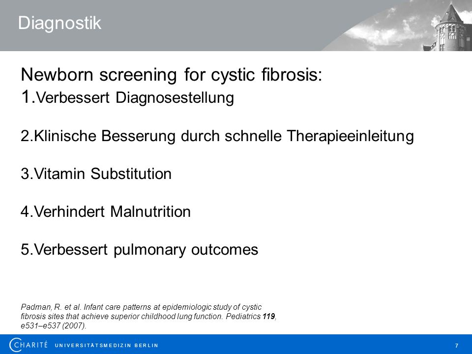 U N I V E R S I T Ä T S M E D I Z I N B E R L I N 7 Newborn screening for cystic fibrosis: 1. Verbessert Diagnosestellung 2.Klinische Besserung durch