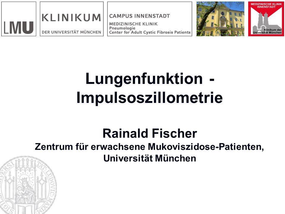 Lungenfunktion - Impulsoszillometrie Rainald Fischer Zentrum für erwachsene Mukoviszidose-Patienten, Universität München