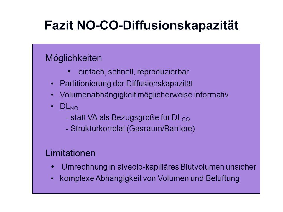 Fazit NO-CO-Diffusionskapazität Möglichkeiten einfach, schnell, reproduzierbar Partitionierung der Diffusionskapazität Volumenabhängigkeit möglicherwe