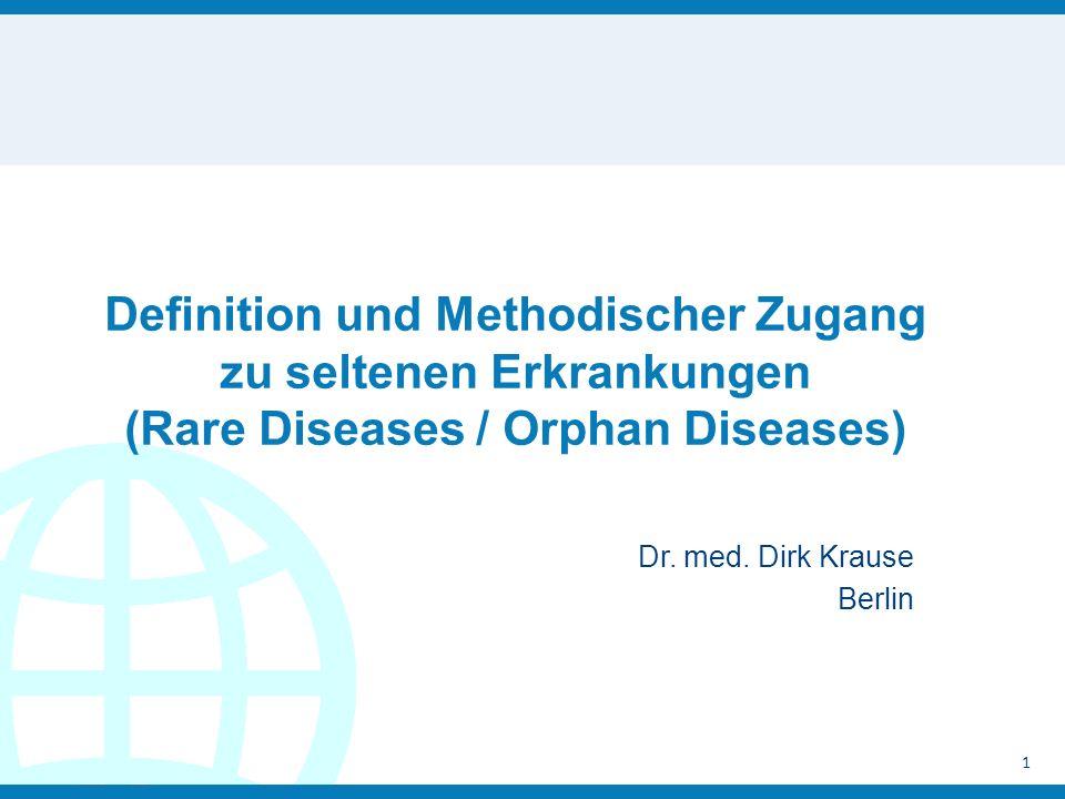 Definition und Methodischer Zugang zu seltenen Erkrankungen (Rare Diseases / Orphan Diseases) Dr.
