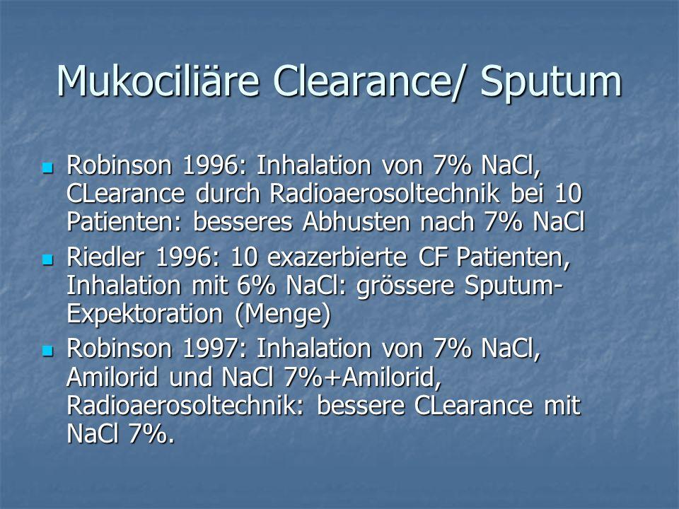Mukociliäre Clearance/ Sputum Robinson 1996: Inhalation von 7% NaCl, CLearance durch Radioaerosoltechnik bei 10 Patienten: besseres Abhusten nach 7% N