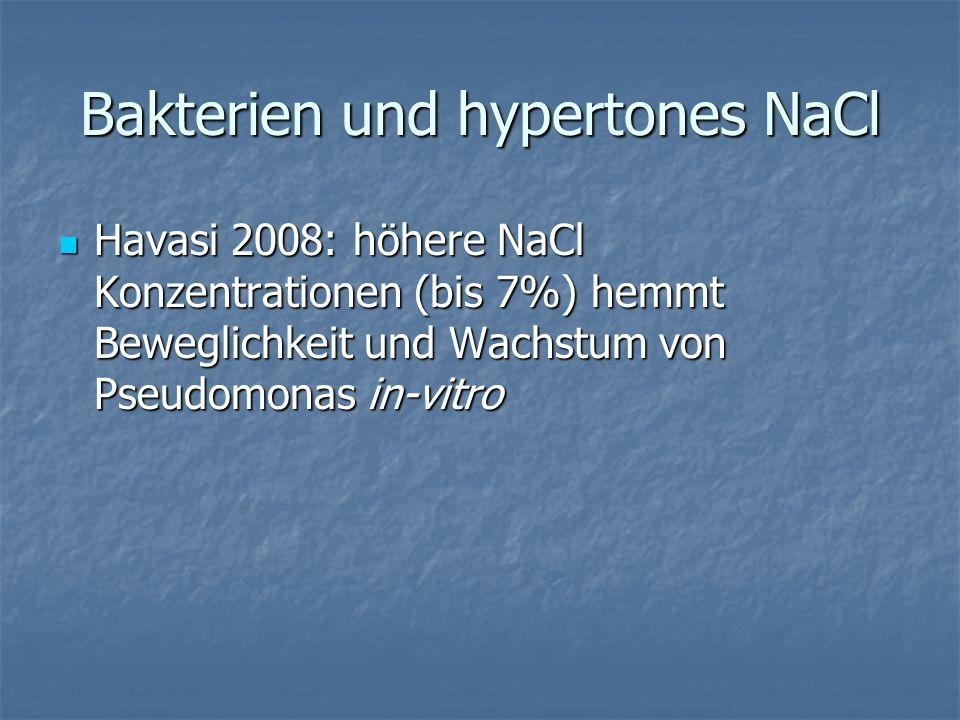 Bakterien und hypertones NaCl Havasi 2008: höhere NaCl Konzentrationen (bis 7%) hemmt Beweglichkeit und Wachstum von Pseudomonas in-vitro Havasi 2008: