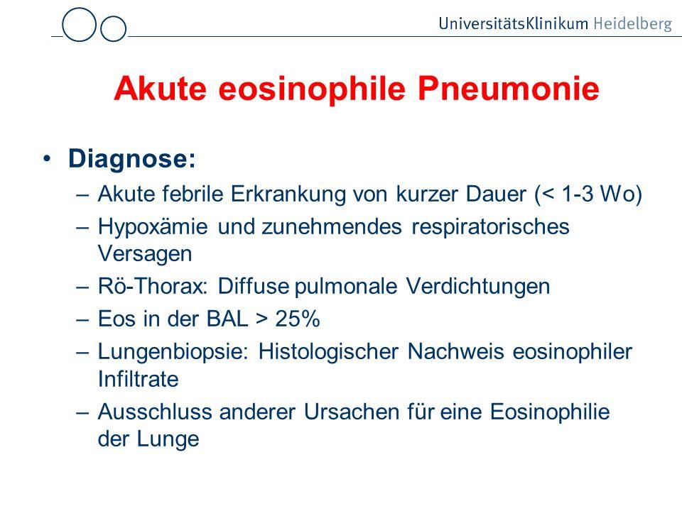Akute eosinophile Pneumonie Diagnose: –Akute febrile Erkrankung von kurzer Dauer (< 1-3 Wo) –Hypoxämie und zunehmendes respiratorisches Versagen –Rö-T