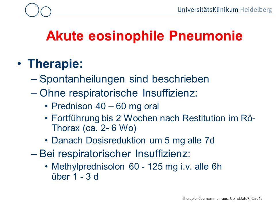 Akute eosinophile Pneumonie Therapie: –Spontanheilungen sind beschrieben –Ohne respiratorische Insuffizienz: Prednison 40 – 60 mg oral Fortführung bis