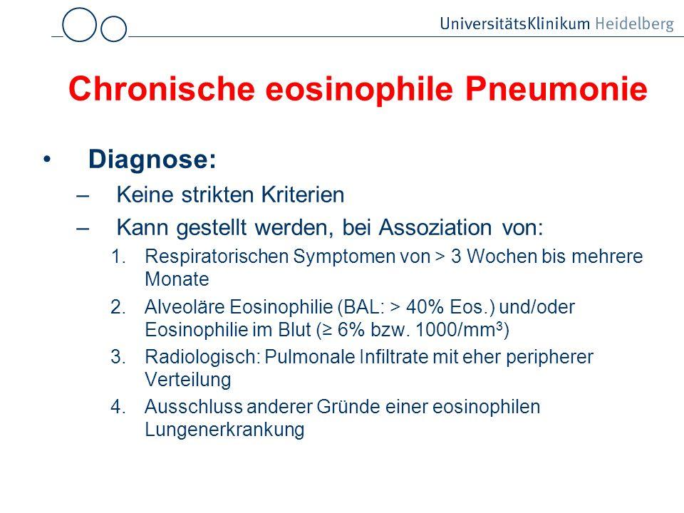 Chronische eosinophile Pneumonie Diagnose: –Keine strikten Kriterien –Kann gestellt werden, bei Assoziation von: 1.Respiratorischen Symptomen von > 3
