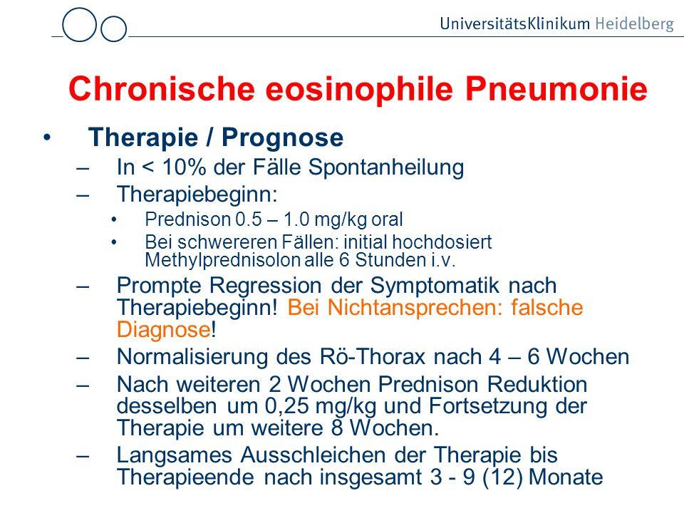 Chronische eosinophile Pneumonie Therapie / Prognose –In < 10% der Fälle Spontanheilung –Therapiebeginn: Prednison 0.5 – 1.0 mg/kg oral Bei schwereren