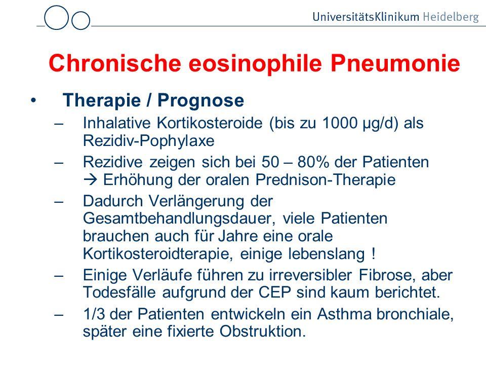 Chronische eosinophile Pneumonie Therapie / Prognose –Inhalative Kortikosteroide (bis zu 1000 µg/d) als Rezidiv-Pophylaxe –Rezidive zeigen sich bei 50