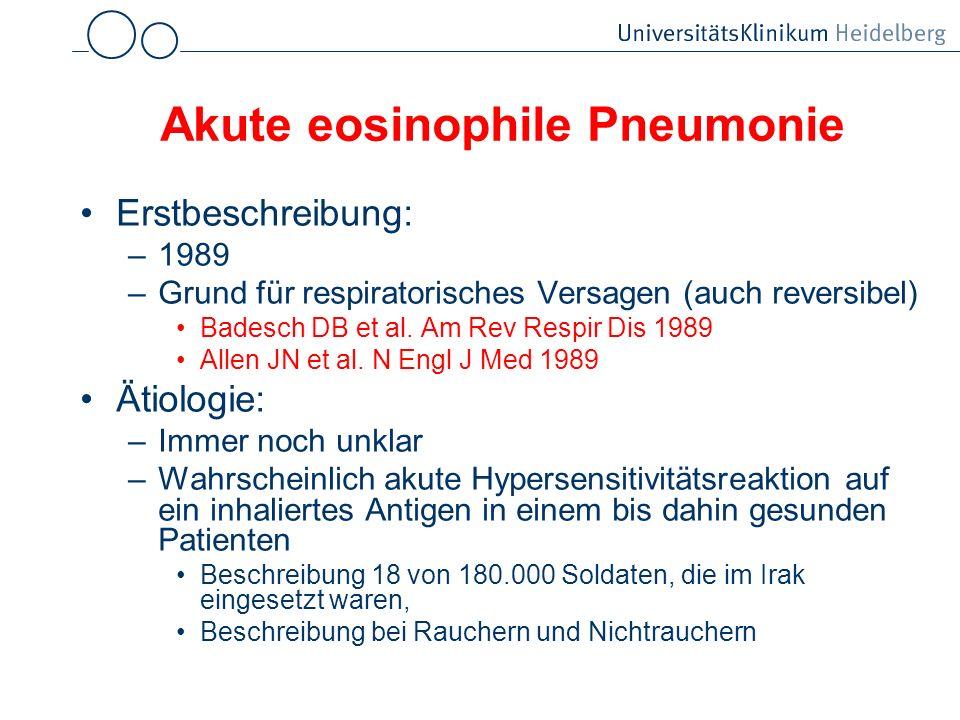 Akute eosinophile Pneumonie Erstbeschreibung: –1989 –Grund für respiratorisches Versagen (auch reversibel) Badesch DB et al. Am Rev Respir Dis 1989 Al