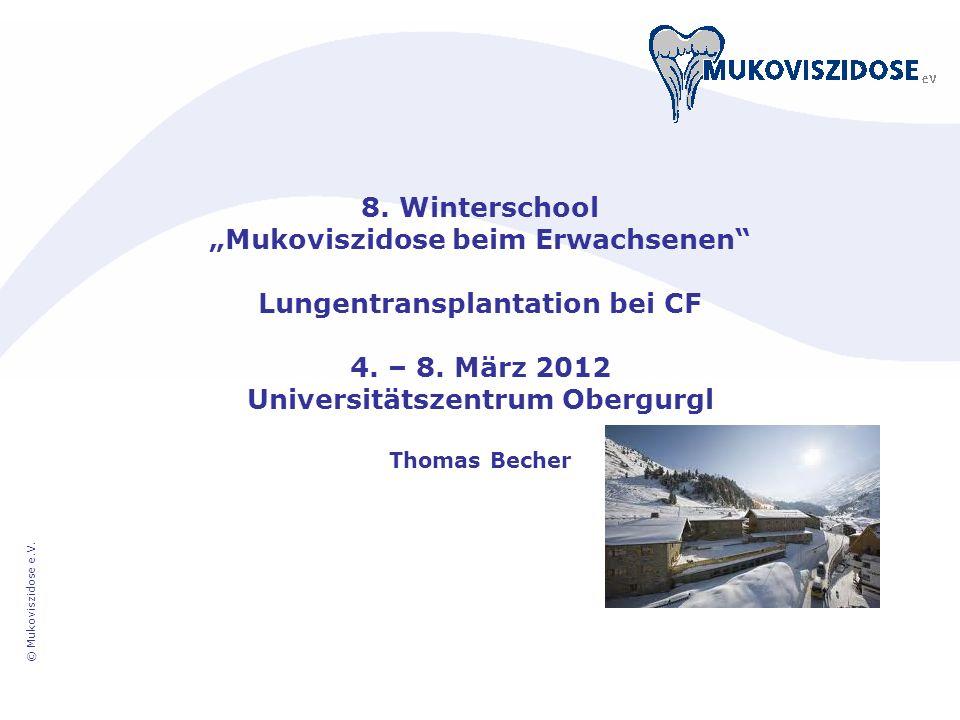 © Mukoviszidose e.V. 8. Winterschool Mukoviszidose beim Erwachsenen Lungentransplantation bei CF 4. – 8. März 2012 Universitätszentrum Obergurgl Thoma