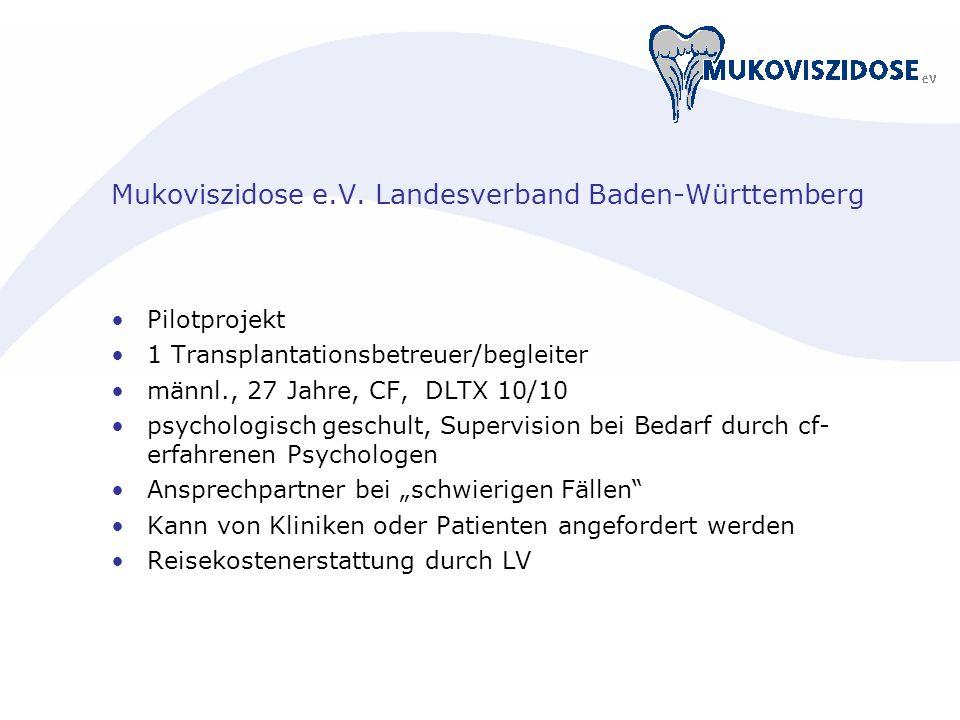 Mukoviszidose e.V. Landesverband Baden-Württemberg Pilotprojekt 1 Transplantationsbetreuer/begleiter männl., 27 Jahre, CF, DLTX 10/10 psychologisch ge