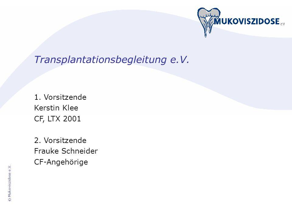 © Mukoviszidose e.V. Transplantationsbegleitung e.V. 1. Vorsitzende Kerstin Klee CF, LTX 2001 2. Vorsitzende Frauke Schneider CF-Angehörige