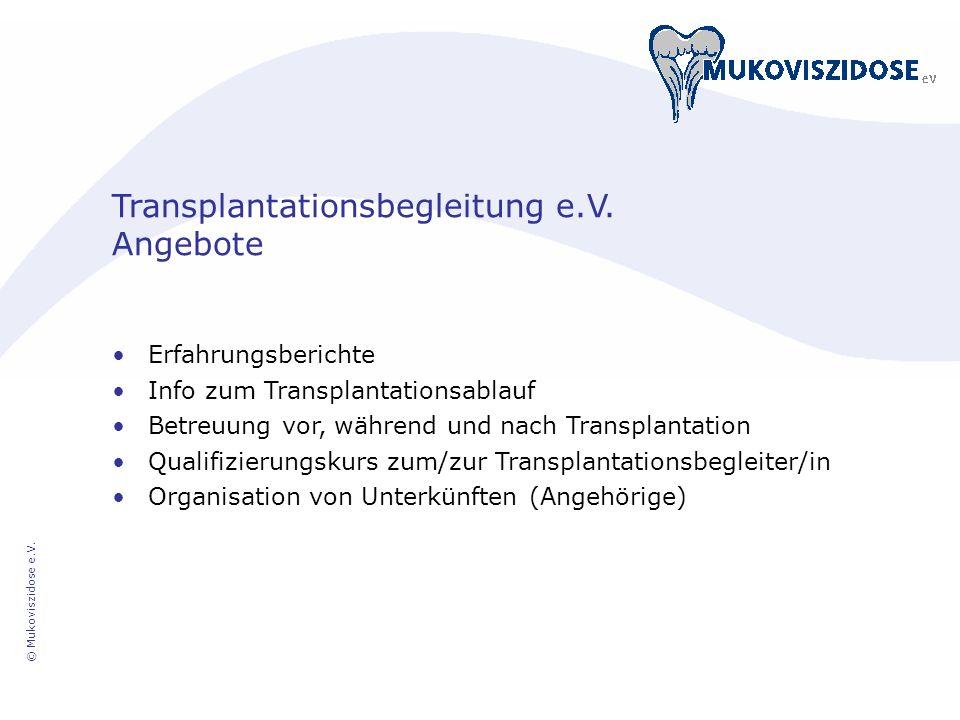 © Mukoviszidose e.V. Transplantationsbegleitung e.V. Angebote Erfahrungsberichte Info zum Transplantationsablauf Betreuung vor, während und nach Trans