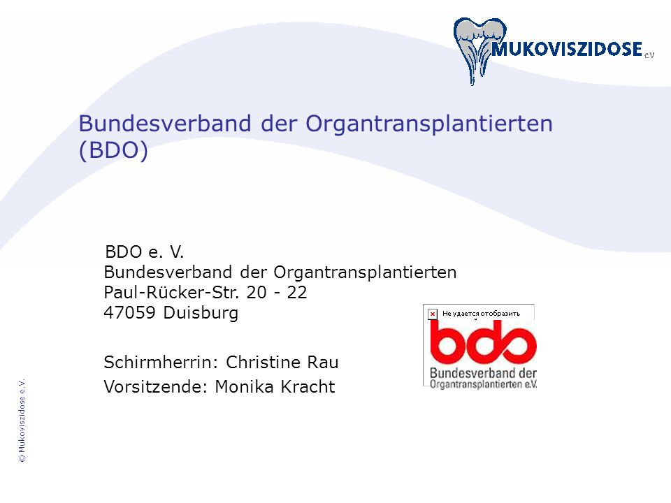 Bundesverband der Organtransplantierten (BDO) BDO e. V. Bundesverband der Organtransplantierten Paul-Rücker-Str. 20 - 22 47059 Duisburg Schirmherrin: